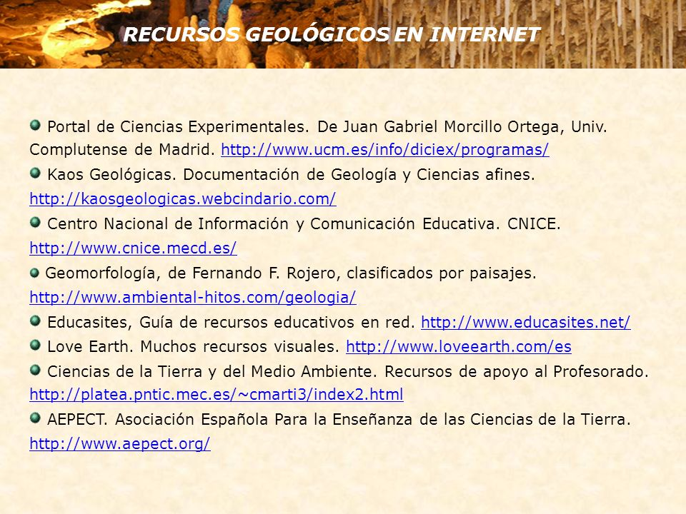 RECURSOS GEOLÓGICOS EN INTERNET Portal de Ciencias Experimentales. De Juan Gabriel Morcillo Ortega, Univ. Complutense de Madrid. http://www.ucm.es/inf
