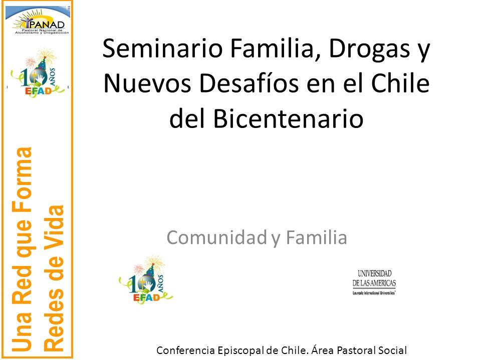 Una Red que Forma Redes de Vida Conferencia Episcopal de Chile. Área Pastoral Social Seminario Familia, Drogas y Nuevos Desafíos en el Chile del Bicen