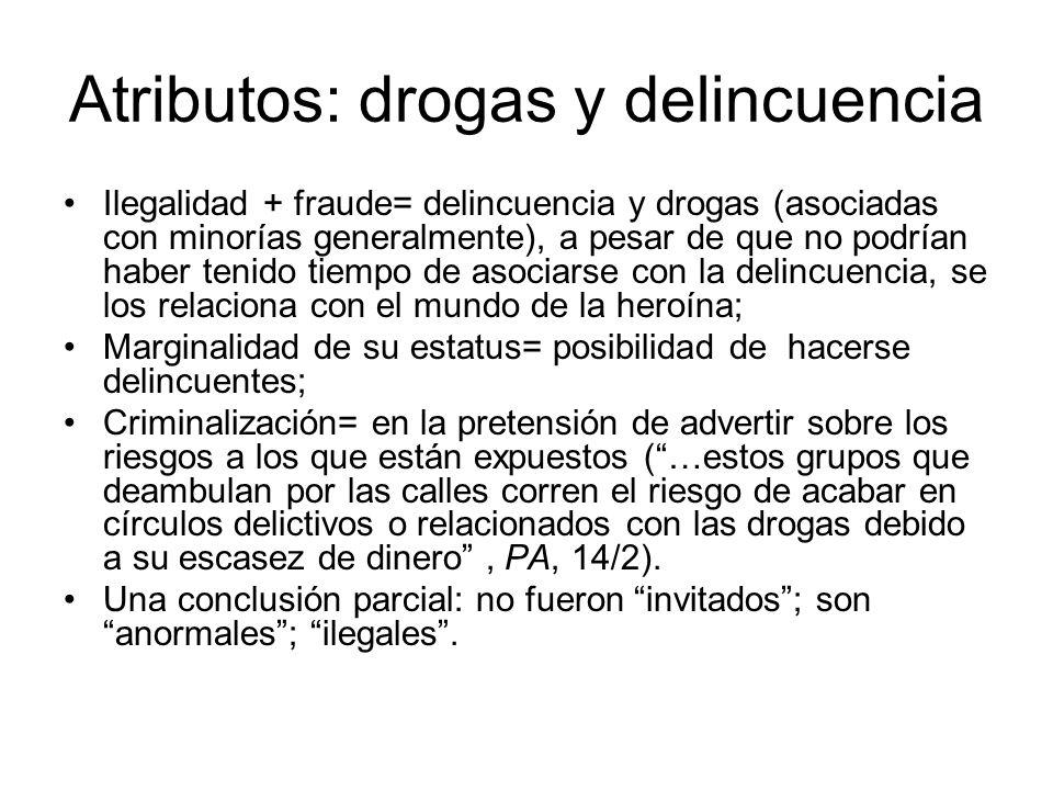 Atributos: drogas y delincuencia Ilegalidad + fraude= delincuencia y drogas (asociadas con minorías generalmente), a pesar de que no podrían haber ten