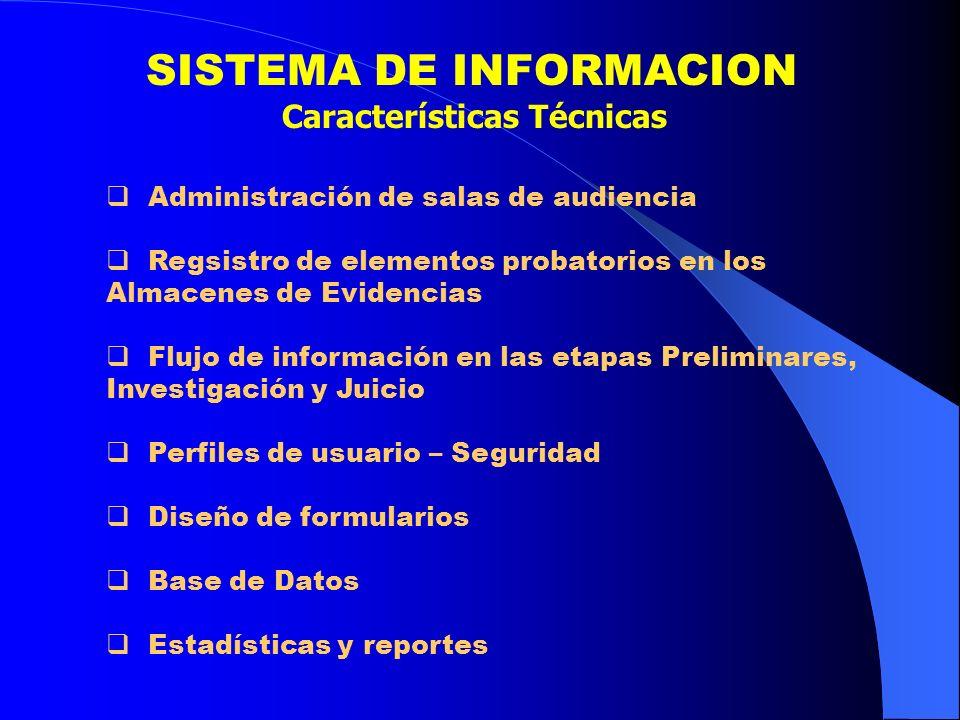 SISTEMA DE INFORMACION Características Técnicas Administración de salas de audiencia Regsistro de elementos probatorios en los Almacenes de Evidencias