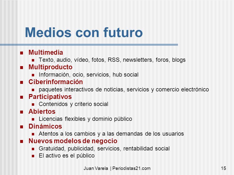 Juan Varela | Periodistas21.com15 Medios con futuro Multimedia Texto, audio, vídeo, fotos, RSS, newsletters, foros, blogs Multiproducto Información, o