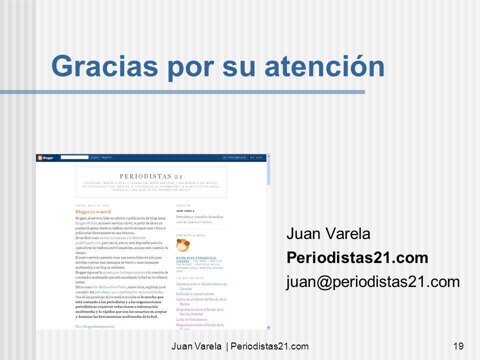 Juan Varela | Periodistas21.com19 Gracias por su atención Juan Varela Periodistas21.com juan@periodistas21.com