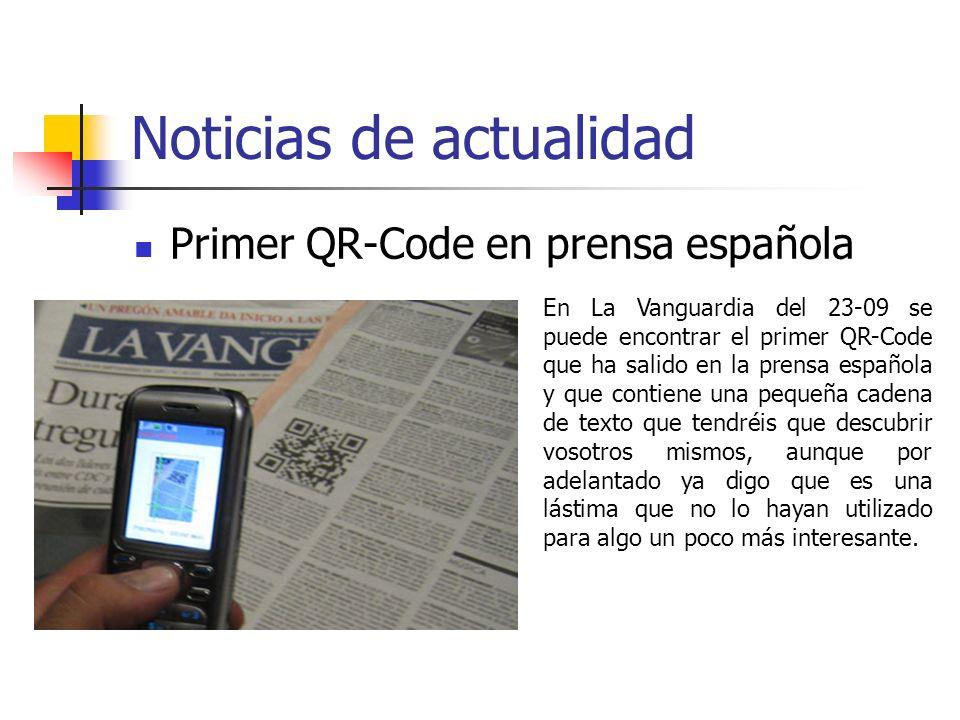 Noticias de actualidad Primer QR-Code en prensa española En La Vanguardia del 23-09 se puede encontrar el primer QR-Code que ha salido en la prensa es