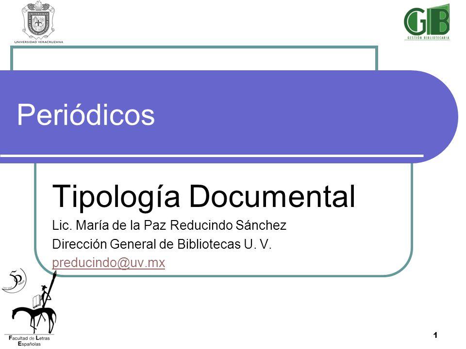 1 Periódicos Tipología Documental Lic. María de la Paz Reducindo Sánchez Dirección General de Bibliotecas U. V. preducindo@uv.mx