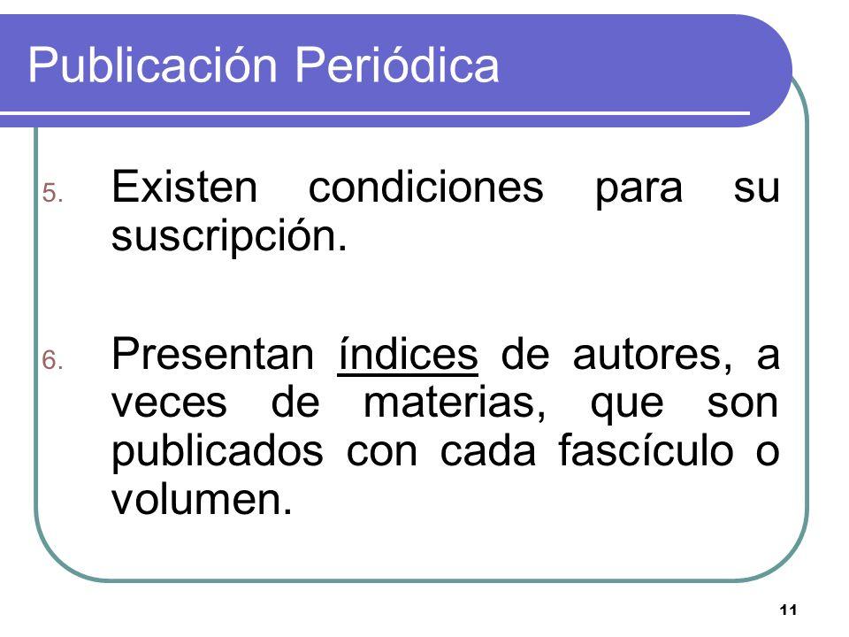 11 Publicación Periódica 5. Existen condiciones para su suscripción. 6. Presentan índices de autores, a veces de materias, que son publicados con cada