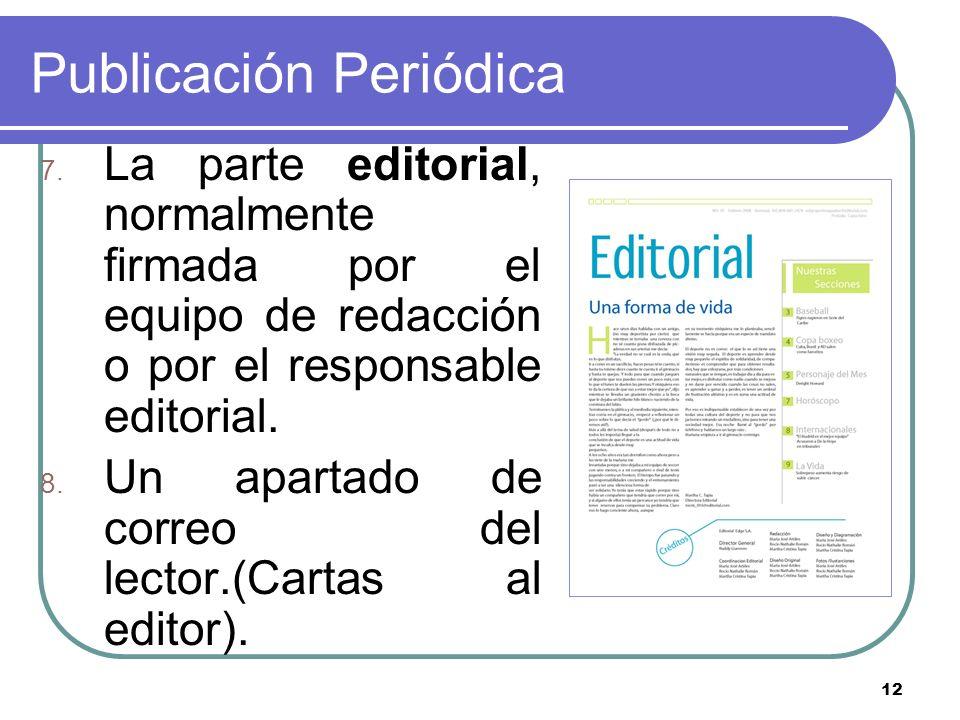 12 Publicación Periódica 7. La parte editorial, normalmente firmada por el equipo de redacción o por el responsable editorial. 8. Un apartado de corre