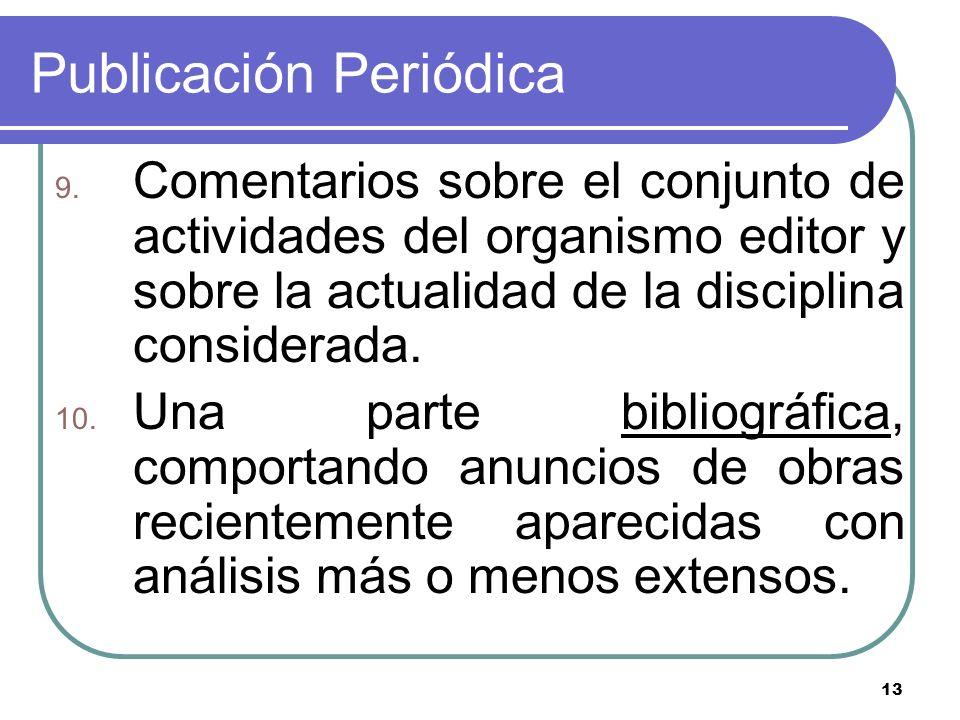 13 Publicación Periódica 9. Comentarios sobre el conjunto de actividades del organismo editor y sobre la actualidad de la disciplina considerada. 10.