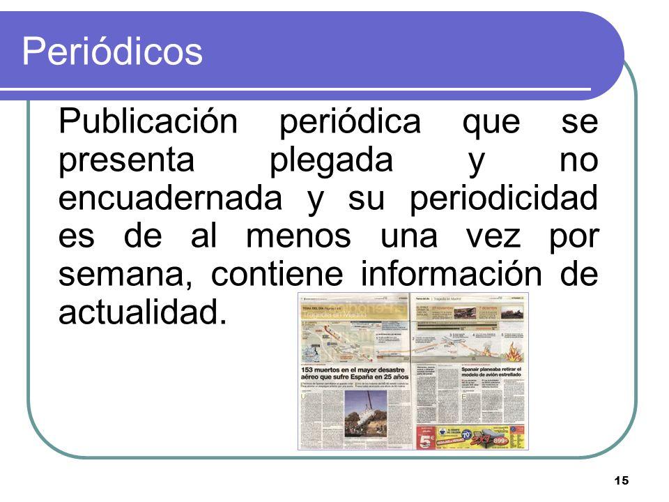 15 Periódicos Publicación periódica que se presenta plegada y no encuadernada y su periodicidad es de al menos una vez por semana, contiene informació