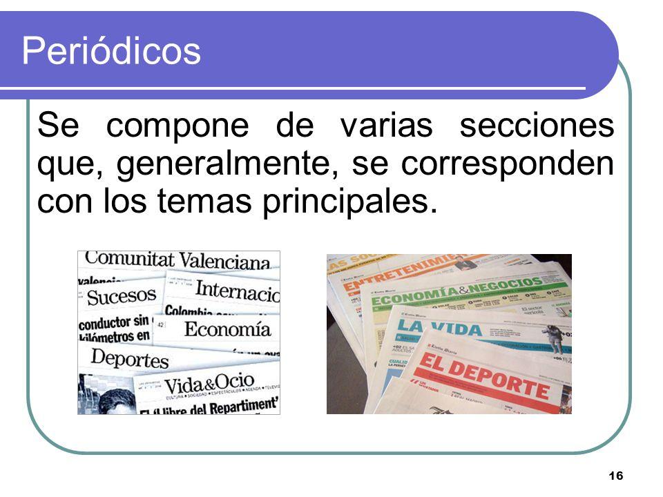 16 Periódicos Se compone de varias secciones que, generalmente, se corresponden con los temas principales.