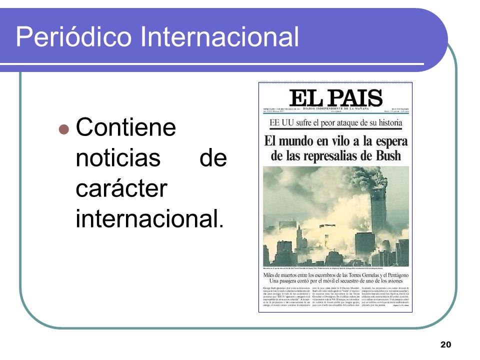 20 Periódico Internacional Contiene noticias de carácter internacional.