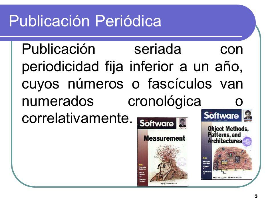 3 Publicación Periódica Publicación seriada con periodicidad fija inferior a un año, cuyos números o fascículos van numerados cronológica o correlativ