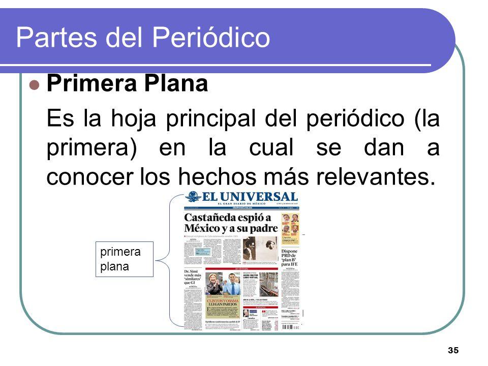 primera plana 35 Partes del Periódico Primera Plana Es la hoja principal del periódico (la primera) en la cual se dan a conocer los hechos más relevan