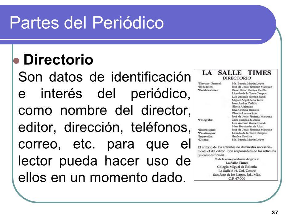 37 Partes del Periódico Directorio Son datos de identificación e interés del periódico, como nombre del director, editor, dirección, teléfonos, correo