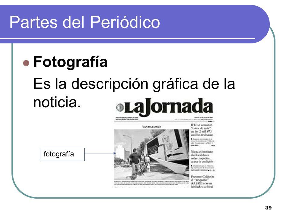 39 Partes del Periódico Fotografía Es la descripción gráfica de la noticia. fotografía