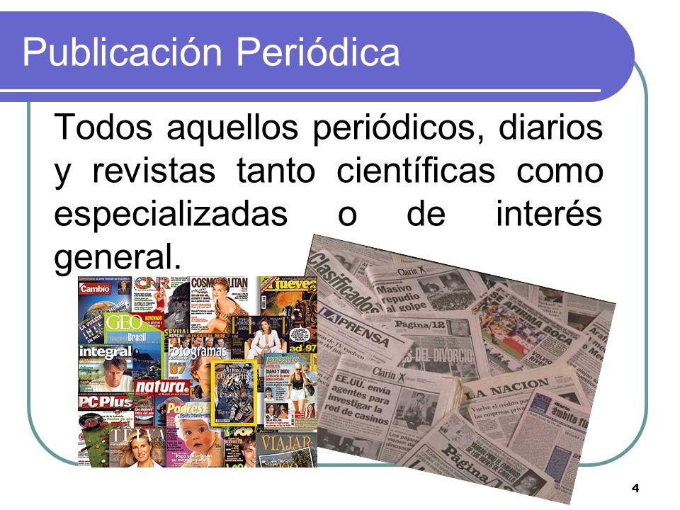 4 Publicación Periódica Todos aquellos periódicos, diarios y revistas tanto científicas como especializadas o de interés general.