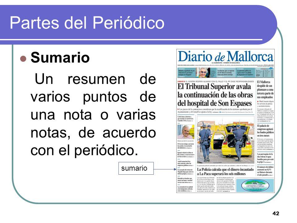 42 Partes del Periódico Sumario Un resumen de varios puntos de una nota o varias notas, de acuerdo con el periódico. sumario