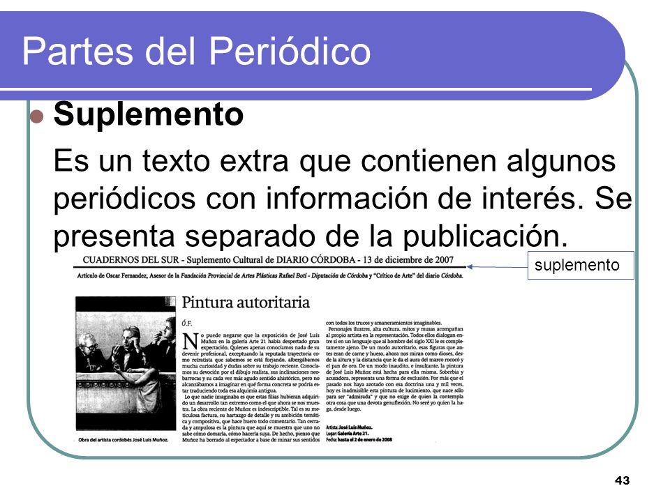 43 Partes del Periódico Suplemento Es un texto extra que contienen algunos periódicos con información de interés. Se presenta separado de la publicaci