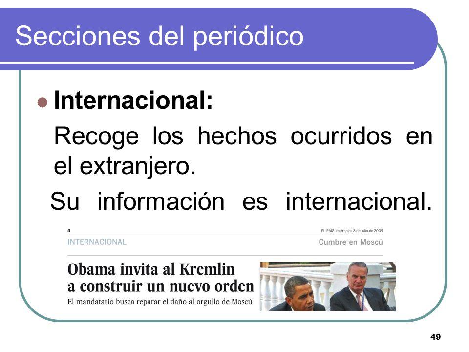 49 Secciones del periódico Internacional: Recoge los hechos ocurridos en el extranjero. Su información es internacional.