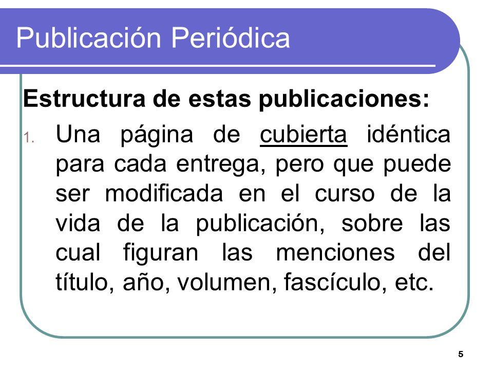 5 Publicación Periódica Estructura de estas publicaciones: 1. Una página de cubierta idéntica para cada entrega, pero que puede ser modificada en el c