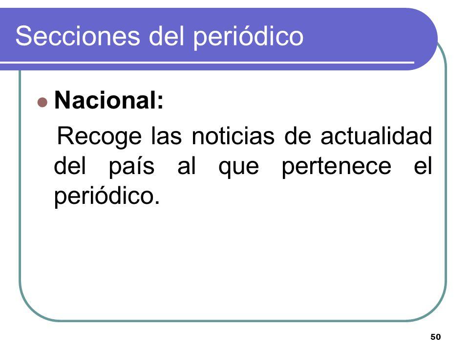 50 Secciones del periódico Nacional: Recoge las noticias de actualidad del país al que pertenece el periódico.