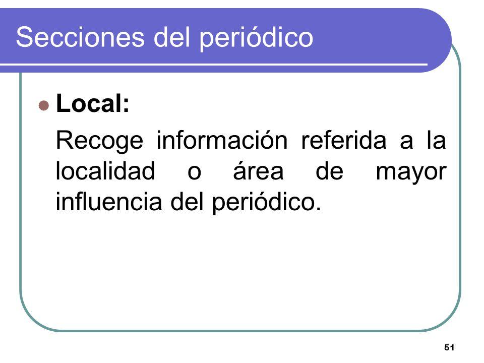 51 Secciones del periódico Local: Recoge información referida a la localidad o área de mayor influencia del periódico.