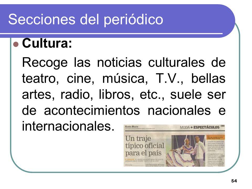 54 Secciones del periódico Cultura: Recoge las noticias culturales de teatro, cine, música, T.V., bellas artes, radio, libros, etc., suele ser de acon