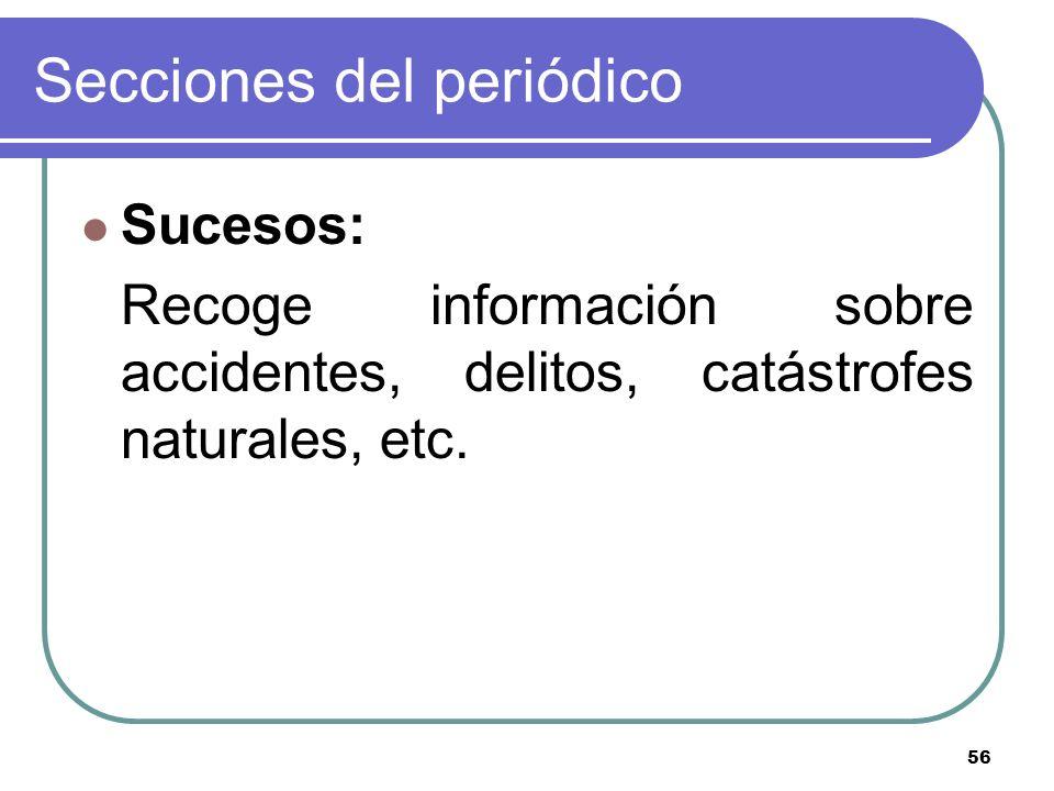 56 Secciones del periódico Sucesos: Recoge información sobre accidentes, delitos, catástrofes naturales, etc.