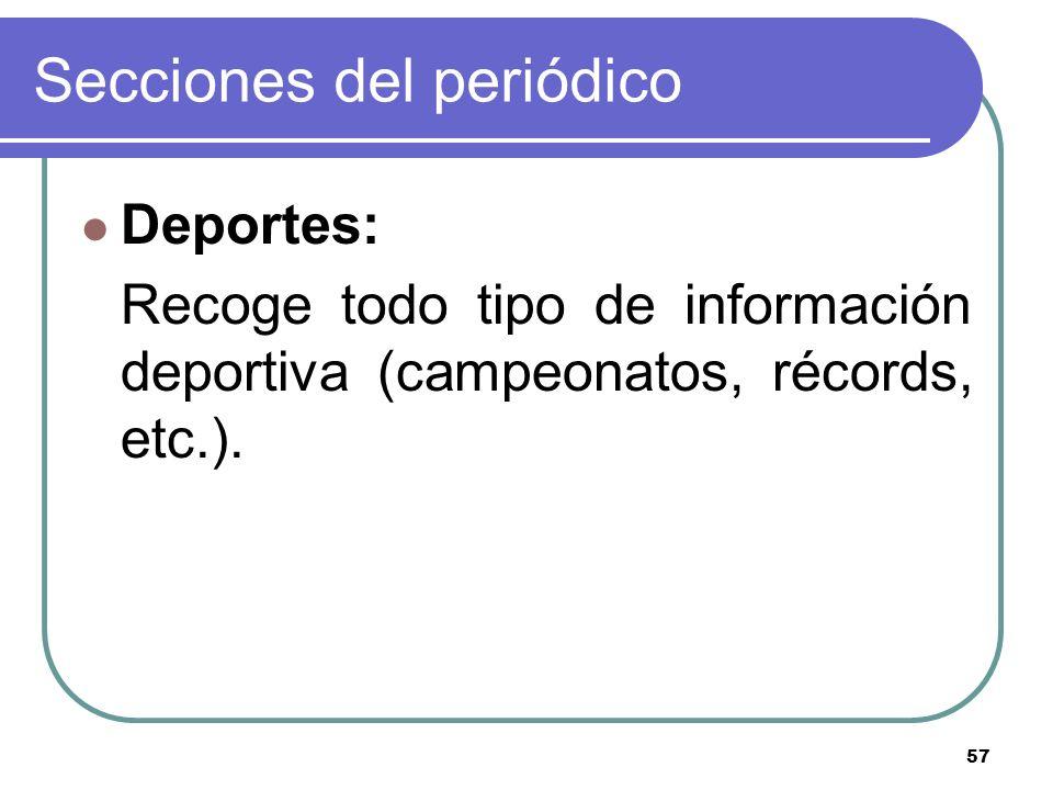 57 Secciones del periódico Deportes: Recoge todo tipo de información deportiva (campeonatos, récords, etc.).