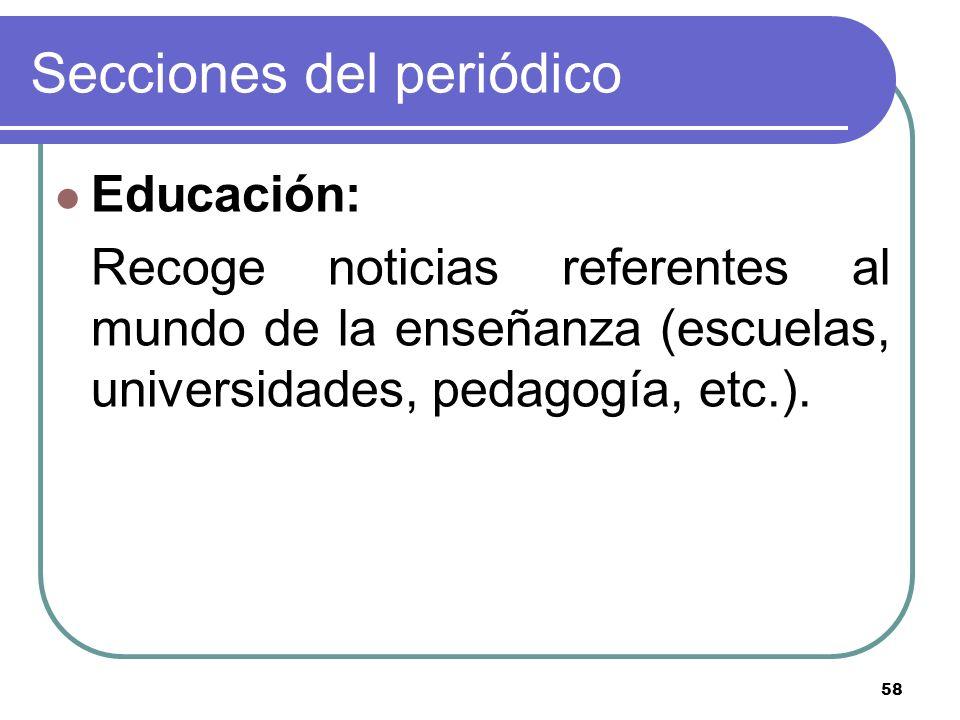 58 Secciones del periódico Educación: Recoge noticias referentes al mundo de la enseñanza (escuelas, universidades, pedagogía, etc.).