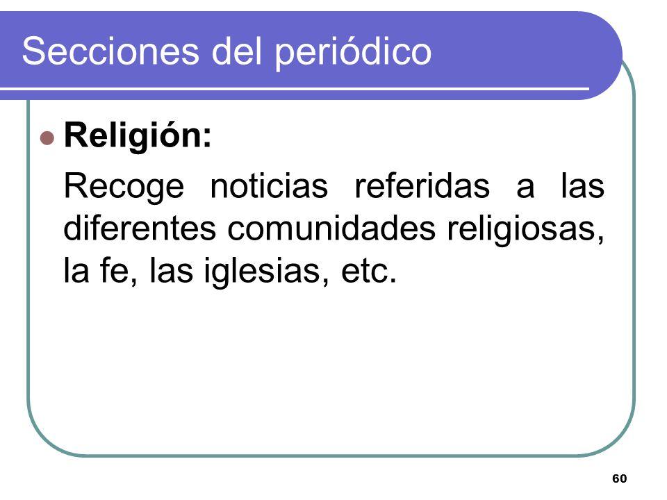 60 Secciones del periódico Religión: Recoge noticias referidas a las diferentes comunidades religiosas, la fe, las iglesias, etc.