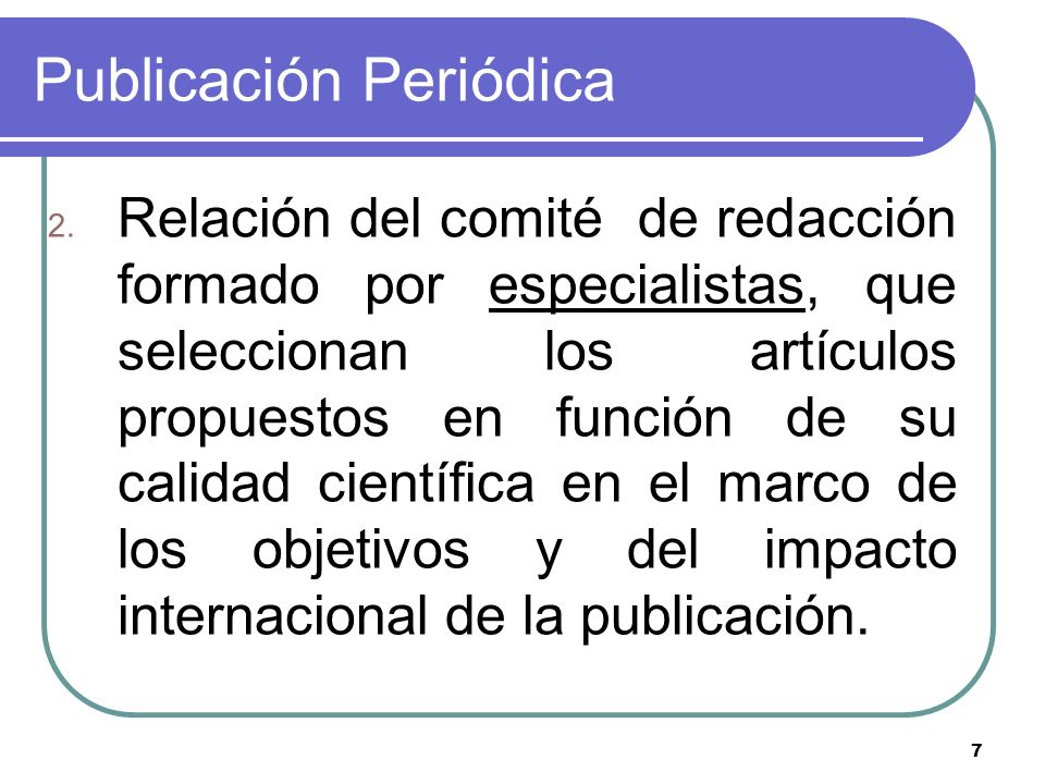 7 Publicación Periódica 2. Relación del comité de redacción formado por especialistas, que seleccionan los artículos propuestos en función de su calid