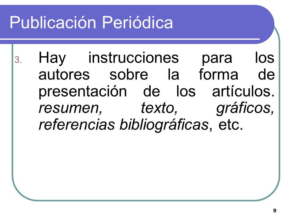 9 Publicación Periódica 3. Hay instrucciones para los autores sobre la forma de presentación de los artículos. resumen, texto, gráficos, referencias b