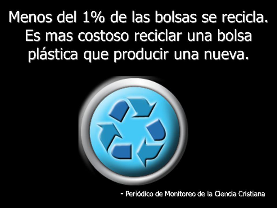 Menos del 1% de las bolsas se recicla. Es mas costoso reciclar una bolsa plástica que producir una nueva. - Periódico de Monitoreo de la Ciencia Crist