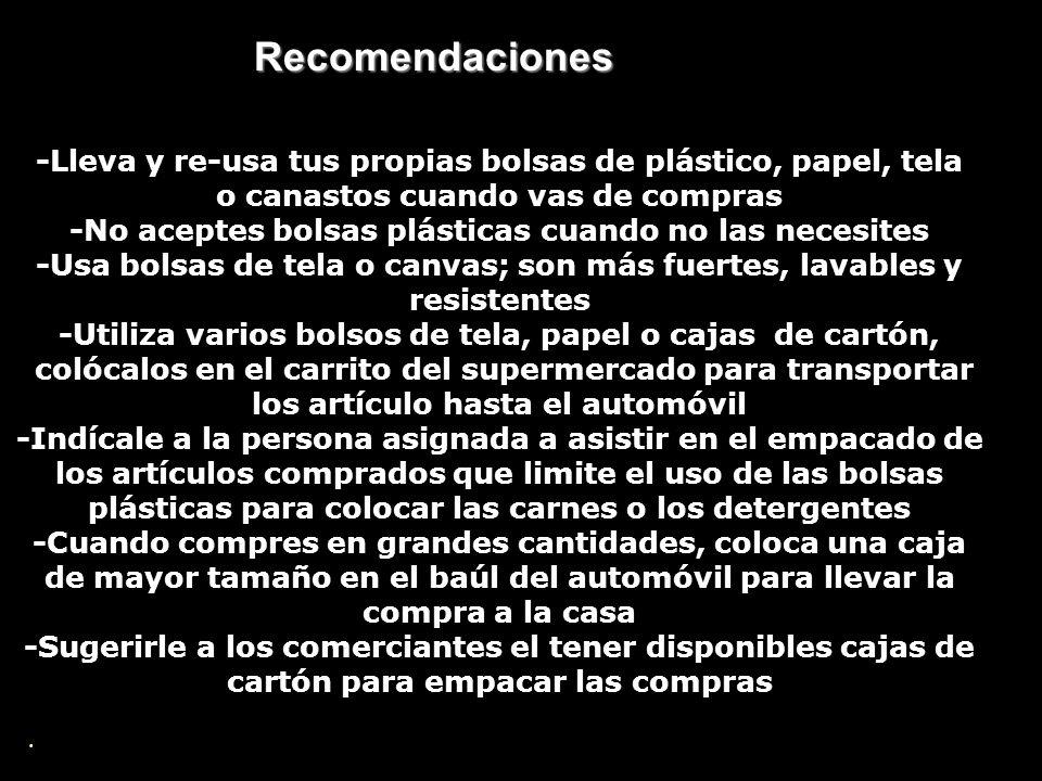 -Lleva y re-usa tus propias bolsas de plástico, papel, tela o canastos cuando vas de compras -No aceptes bolsas plásticas cuando no las necesites -Usa