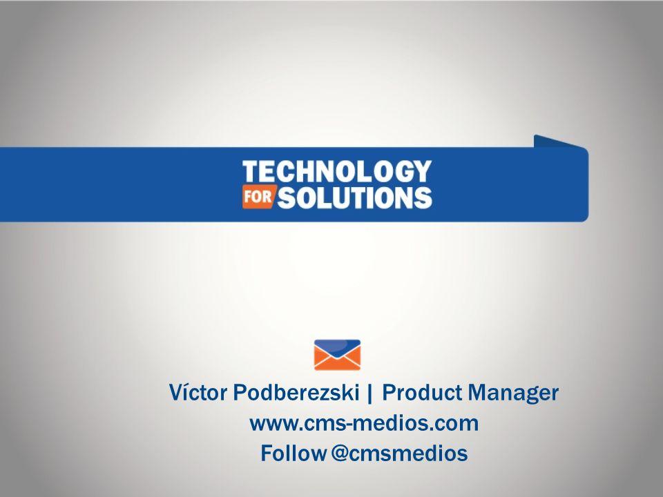 Víctor Podberezski | Product Manager www.cms-medios.com Follow @cmsmedios