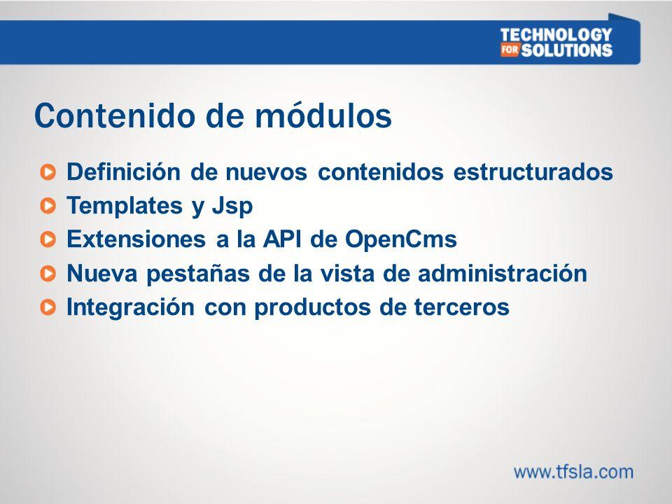 Contenido de módulos Definición de nuevos contenidos estructurados Templates y Jsp Extensiones a la API de OpenCms Nueva pestañas de la vista de administración Integración con productos de terceros