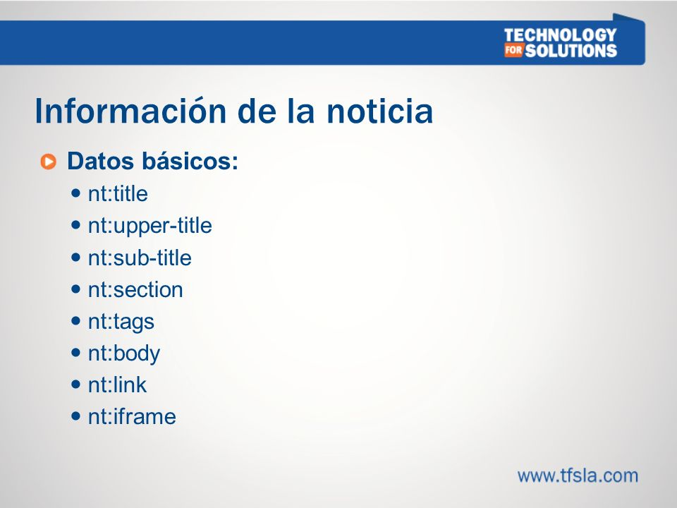 Información de la noticia Datos básicos: nt:title nt:upper-title nt:sub-title nt:section nt:tags nt:body nt:link nt:iframe