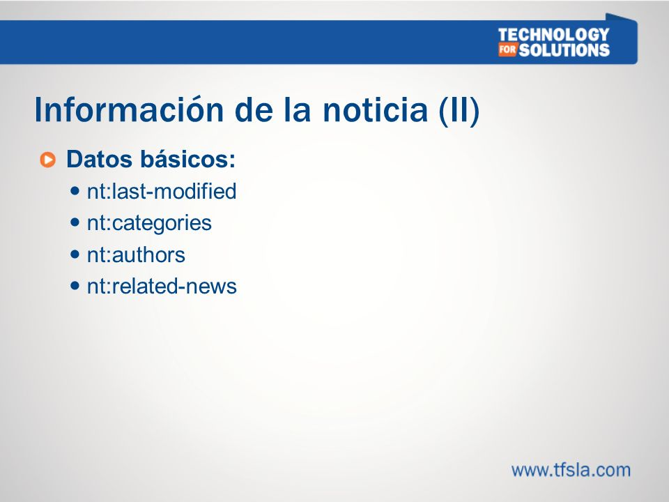 Información de la noticia (II) Datos básicos: nt:last-modified nt:categories nt:authors nt:related-news