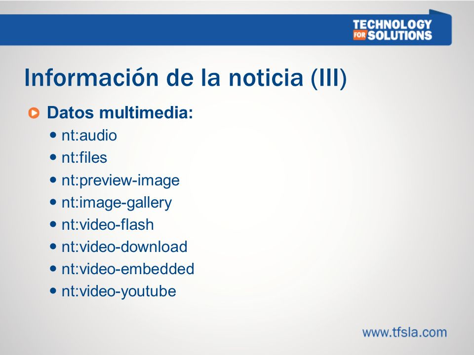Información de la noticia (III) Datos multimedia: nt:audio nt:files nt:preview-image nt:image-gallery nt:video-flash nt:video-download nt:video-embedd