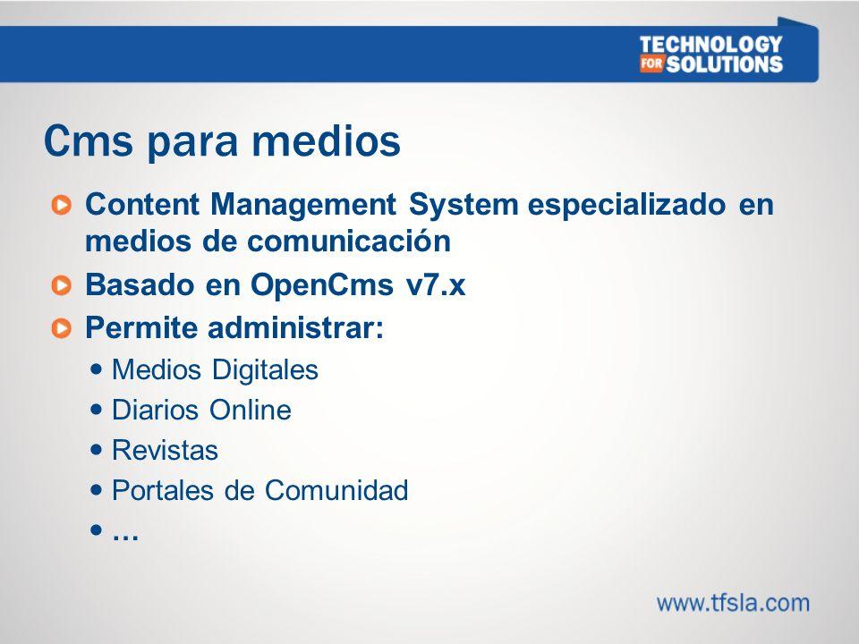 Content Management System especializado en medios de comunicación Basado en OpenCms v7.x Permite administrar: Medios Digitales Diarios Online Revistas Portales de Comunidad …