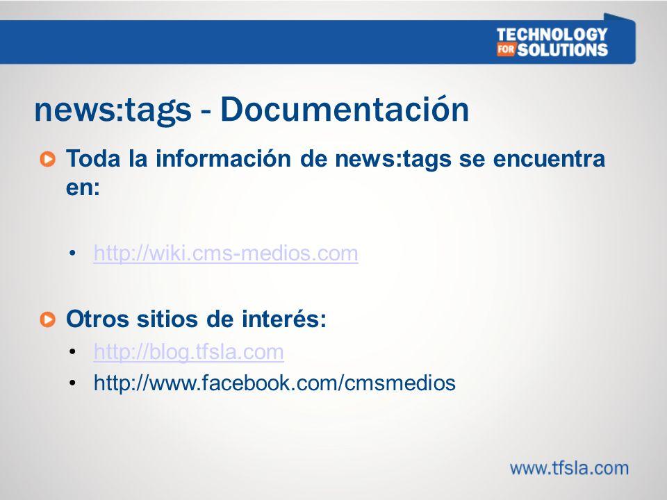 news:tags - Documentación Toda la información de news:tags se encuentra en: http://wiki.cms-medios.com Otros sitios de interés: http://blog.tfsla.com http://www.facebook.com/cmsmedios