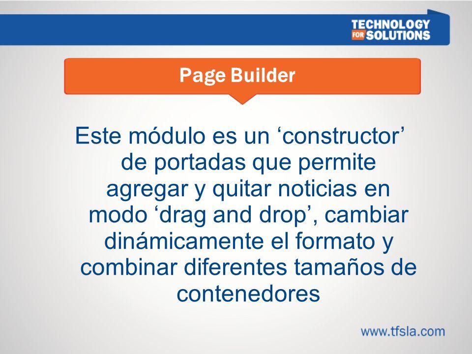 Este módulo es un constructor de portadas que permite agregar y quitar noticias en modo drag and drop, cambiar dinámicamente el formato y combinar diferentes tamaños de contenedores Page Builder