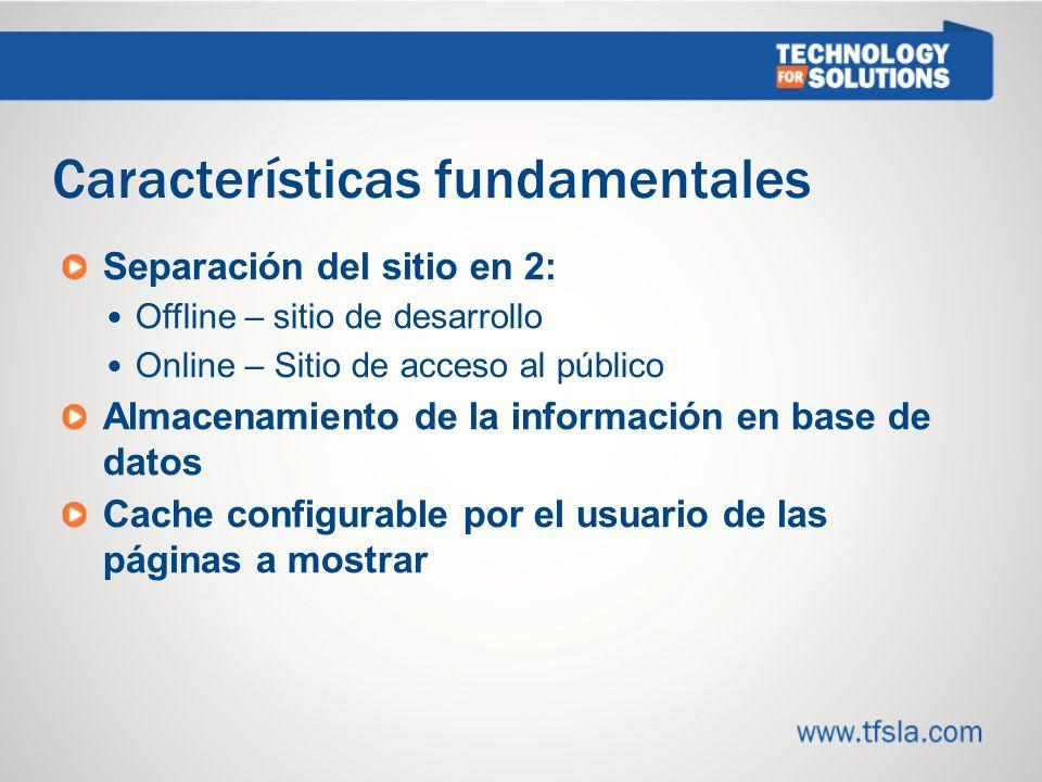 Características fundamentales Separación del sitio en 2: Offline – sitio de desarrollo Online – Sitio de acceso al público Almacenamiento de la información en base de datos Cache configurable por el usuario de las páginas a mostrar