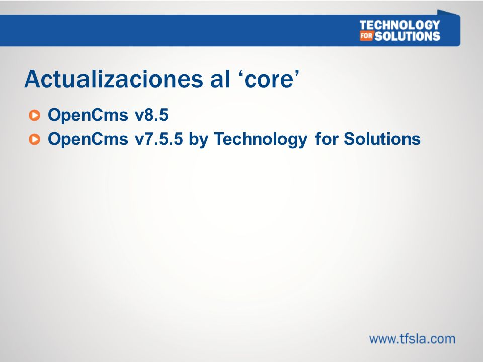 Actualizaciones al core OpenCms v8.5 OpenCms v7.5.5 by Technology for Solutions