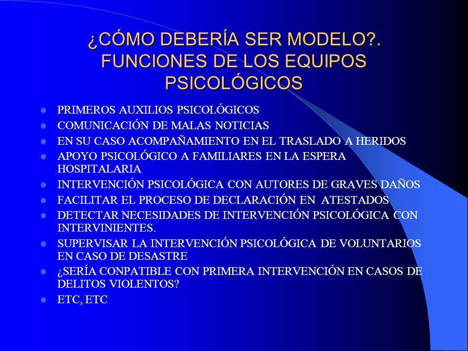 ¿CÓMO DEBERÍA SER MODELO?. FUNCIONES DE LOS EQUIPOS PSICOLÓGICOS PRIMEROS AUXILIOS PSICOLÓGICOS COMUNICACIÓN DE MALAS NOTICIAS EN SU CASO ACOMPAÑAMIEN