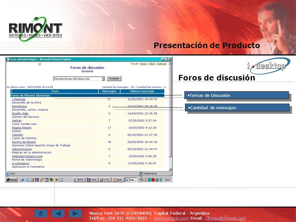 Nueva York 3476 (C1419HDD) Capital Federal - Argentina Tel/Fax: (54-11) 4501-1925 – www.rimont.com Email: ventas@rimont.comwww.rimont.comventas@rimont.com Foros de discusión Temas de Discusión Cantidad de mensajes Presentación de Producto