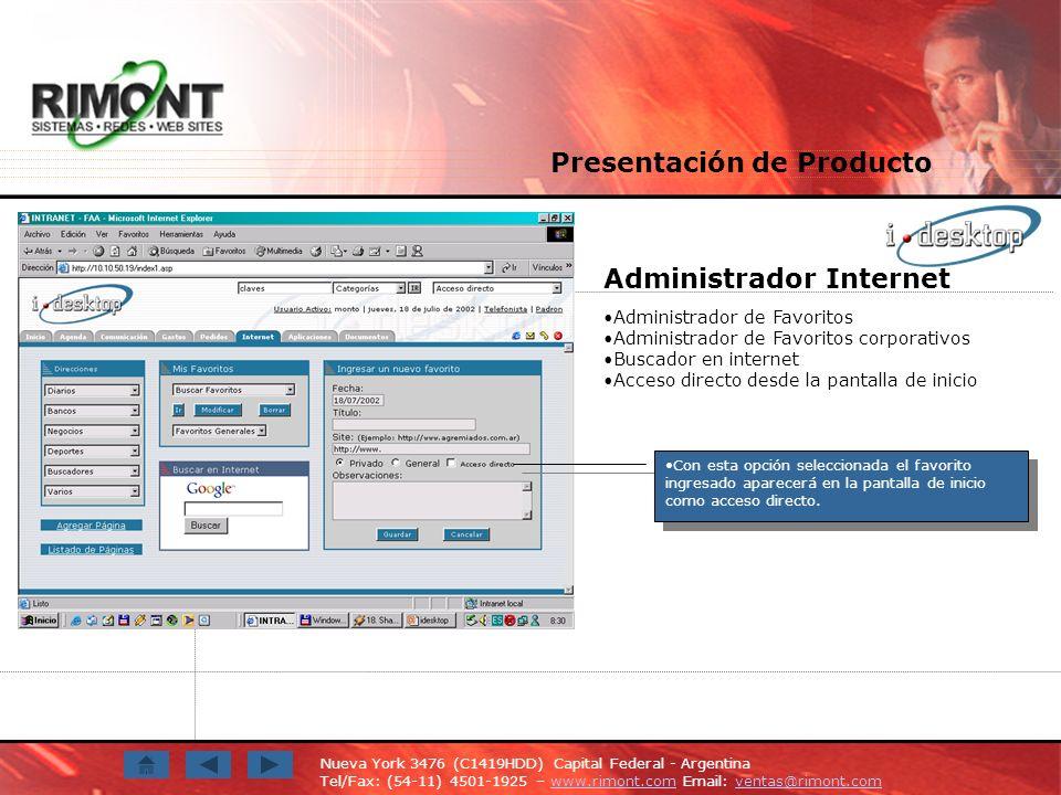 Nueva York 3476 (C1419HDD) Capital Federal - Argentina Tel/Fax: (54-11) 4501-1925 – www.rimont.com Email: ventas@rimont.comwww.rimont.comventas@rimont.com Administrador Internet Administrador de Favoritos Administrador de Favoritos corporativos Buscador en internet Acceso directo desde la pantalla de inicio Con esta opción seleccionada el favorito ingresado aparecerá en la pantalla de inicio como acceso directo.