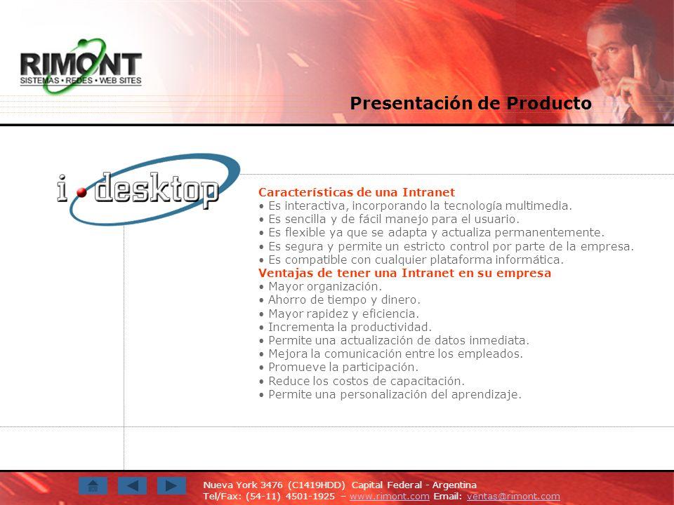 Nueva York 3476 (C1419HDD) Capital Federal - Argentina Tel/Fax: (54-11) 4501-1925 – www.rimont.com Email: ventas@rimont.comwww.rimont.comventas@rimont.com Presentación de Producto Características de una Intranet Es interactiva, incorporando la tecnología multimedia.