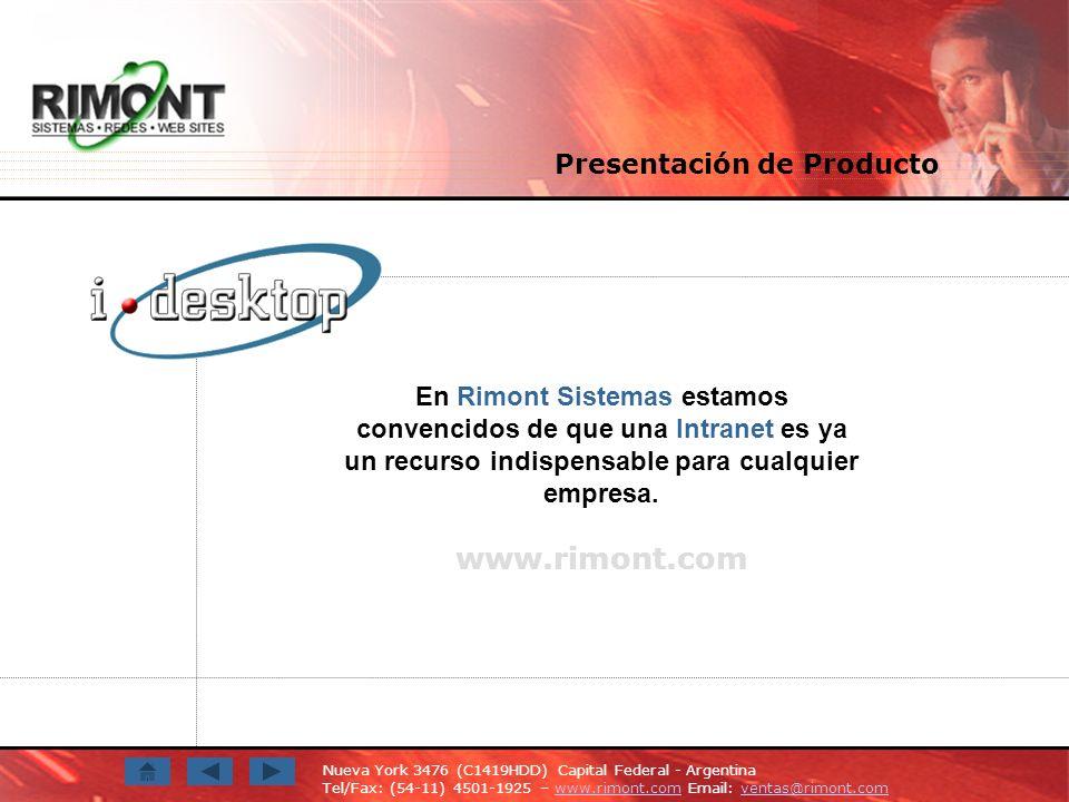 Nueva York 3476 (C1419HDD) Capital Federal - Argentina Tel/Fax: (54-11) 4501-1925 – www.rimont.com Email: ventas@rimont.comwww.rimont.comventas@rimont.com En Rimont Sistemas estamos convencidos de que una Intranet es ya un recurso indispensable para cualquier empresa.
