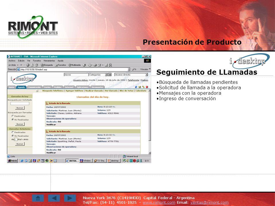 Nueva York 3476 (C1419HDD) Capital Federal - Argentina Tel/Fax: (54-11) 4501-1925 – www.rimont.com Email: ventas@rimont.comwww.rimont.comventas@rimont.com Seguimiento de LLamadas Búsqueda de llamadas pendientes Solicitud de llamada a la operadora Mensajes con la operadora Ingreso de conversación Presentación de Producto